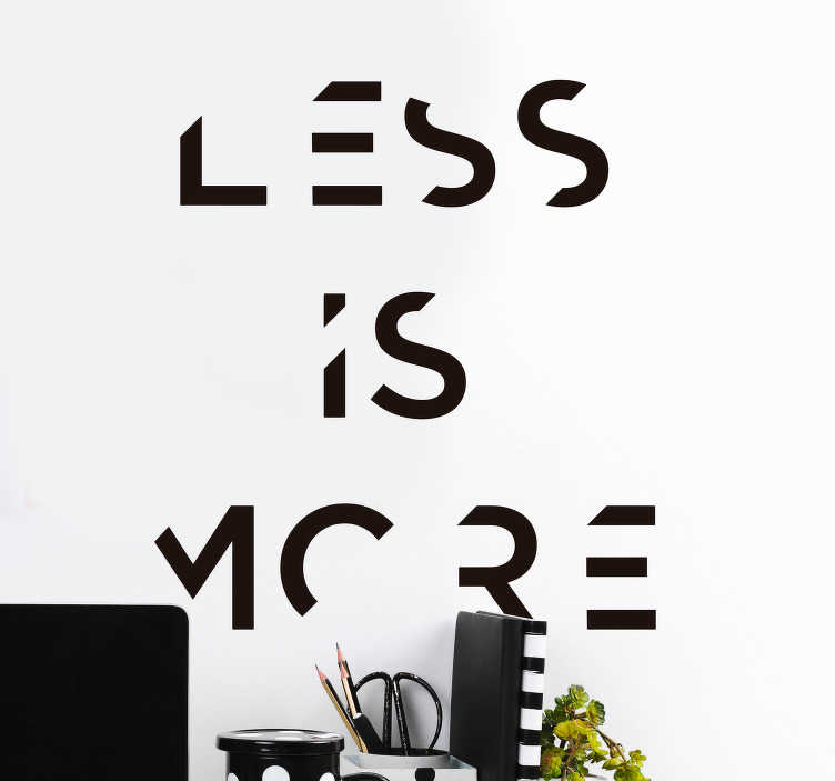 TenStickers. Less is More Wall Text Sticker. Prove to all of your guests that less is more with this fantastic wall text sticker showing that phrase! Available in 50 colours.