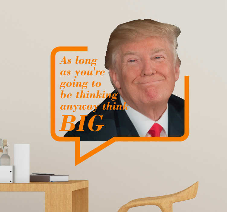 TenStickers. Trump Think Big Image Wall Mural Sticker. Pay tribute to the president of the USA with this inspirational Trump wall quote sticker, complete with an image of the man himself!