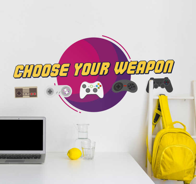 TenStickers. Choose your Weapon Home Wall Sticker. Calling all gamers! Decorate the wall of your bedroom with this fantastic gaming inspired wall art sticker! Zero residue upon removal.