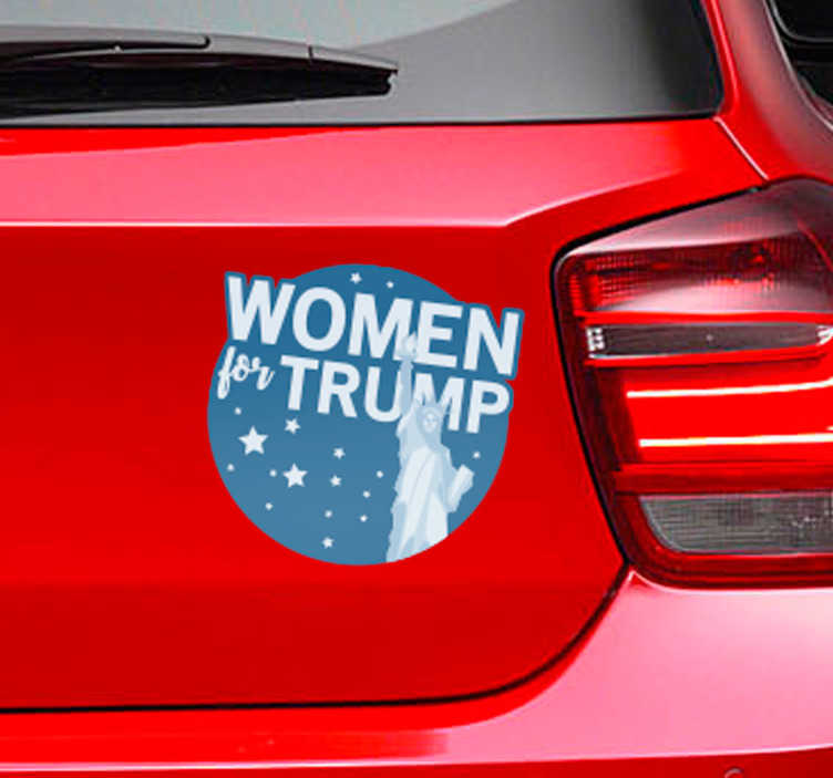 TenStickers. Women for Trump Car Sticker. Show your support for Donald Trump with this fantastic politically themed car sticker! Great for windows and bodywork alike! Available in 50 colors.