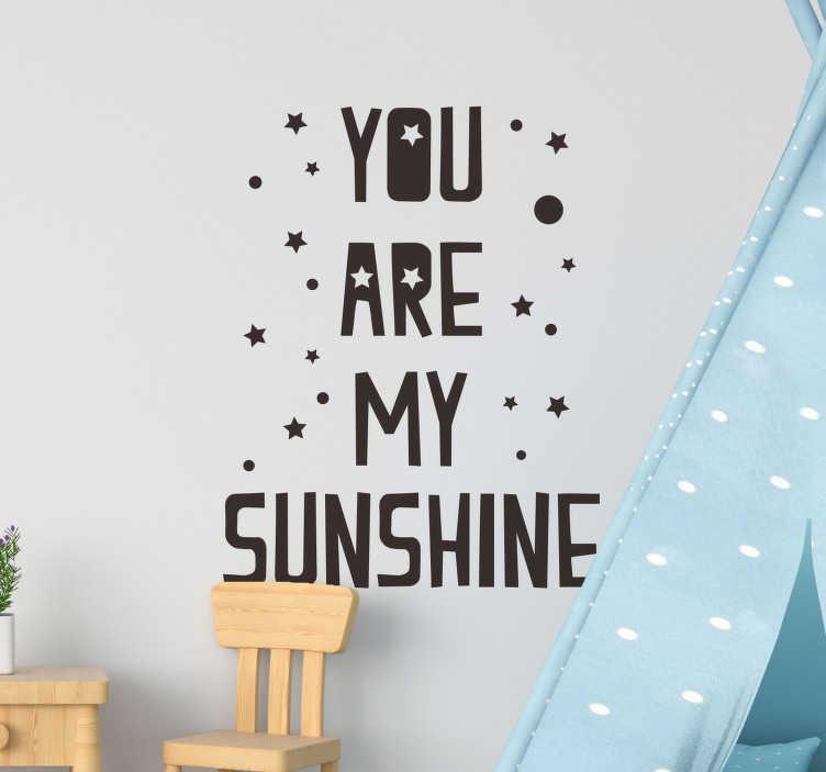 TenStickers. Muurstickers kinderkamer you are my sunshine. You are my sunshine muursticker voor kinderkamer! Vind jij kinderkamer decoatie ook zo leuk? Neem dan een kijkje naar onze kinderkamer muurstickers!