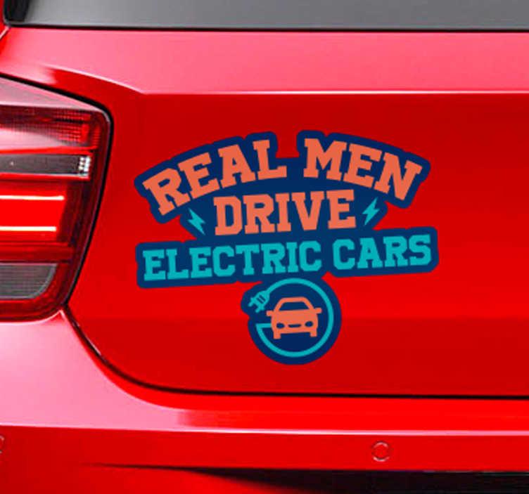 TenStickers. 실제 남자는 전기 자동차를 운전 스티커. 이 환상적인 자동차 스티커로 '실제 남성이 전기 자동차를 운전합니다! '를 읽고 전기 자동차의 운전을 홍보하십시오. 제거시 잔류 물 없음.