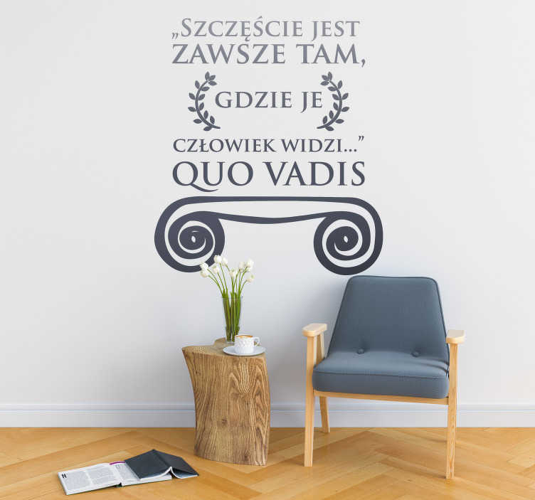 TenStickers. Naklejka do salonu Cytat szczęście Quo Vadis. Ozdoby na ścianę do salonu w formie naklejki z cytatem to świetny pomysł na niestandardowe dekoracje. Sprawdź naklejkę z cytatem o szczęściu.