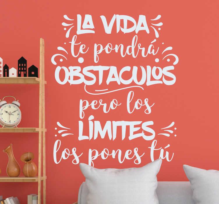 """TenVinilo. Vinilo pared Frase bonita de la vida. Vinilo adhesivo motivador formado por el texto: """"La vida te pondrá obstáculos pero los límites los pones tú"""". +10.000 Opiniones satisfactorias."""