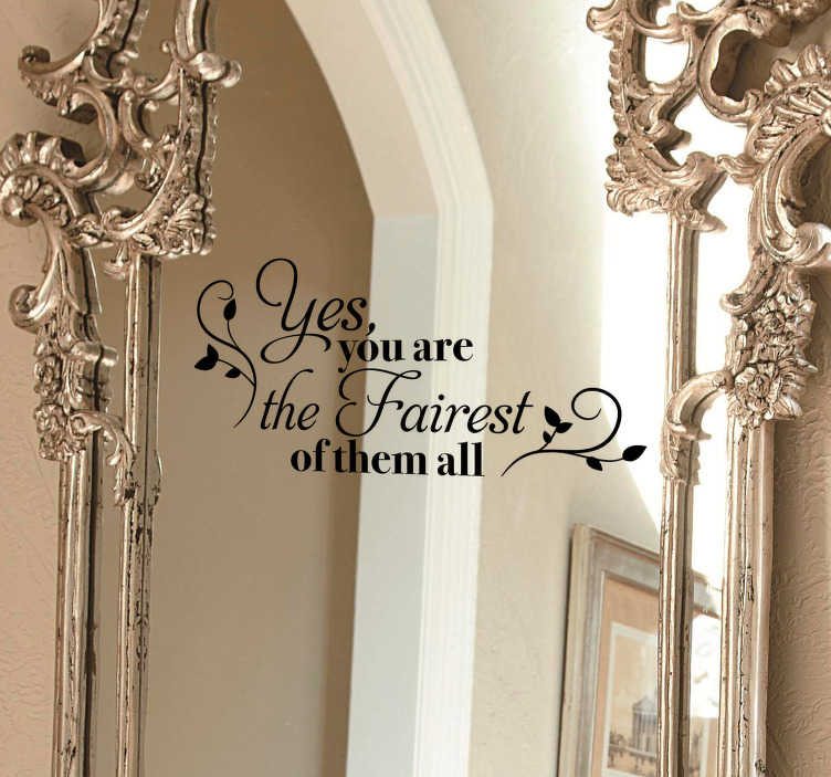 TenStickers. Fairest of them All Mirror Sticker. Always remind yourself that you are the fairest of them all with this fantastic fairytale inspired mirror sticker! Choose your size.