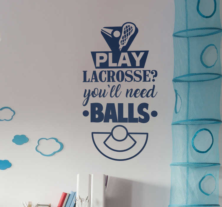 TenStickers. Lacrosse Balls Wall Text Sticker. Pay tribute to Lacrosse with this fantastic wall art sticker, reinforcing the fact that you do indeed need balls to play Lacrosse!