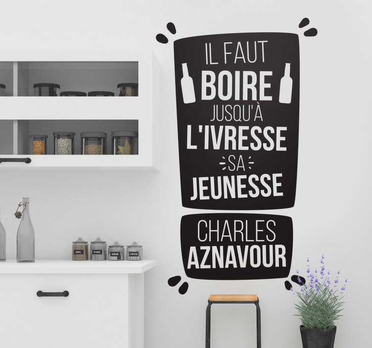 """TenStickers. Sticker Mural Citation Charles Aznavour. Les citations de Charles Aznavour sont devenues cultes """"Il faut boire jusqu'à l'ivresse sa jeunesse"""" appelle autant à la fête qu'aux souvenirs !"""