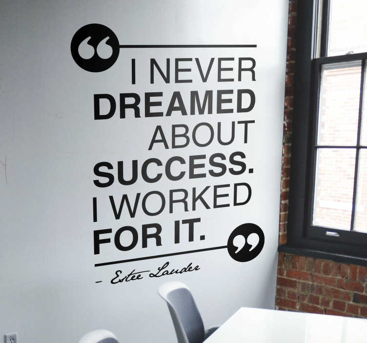 TenStickers. Dream about Success Quote Sticker. Motivate yourself with this fantastic piece of motivational wall decor, depicting a quote from Estee Lauder! Easy to apply.