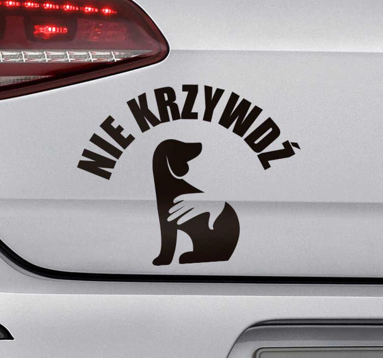 """TenStickers. Oklejanie samochodów Nie krzywdź zwierząt. Zamierzasz udekorować auto w interesujący sposób? Nasze naklejki na samochód z psem i napisem """"Nie krzywdź"""" mogą ułatwić Ci to zadanie."""