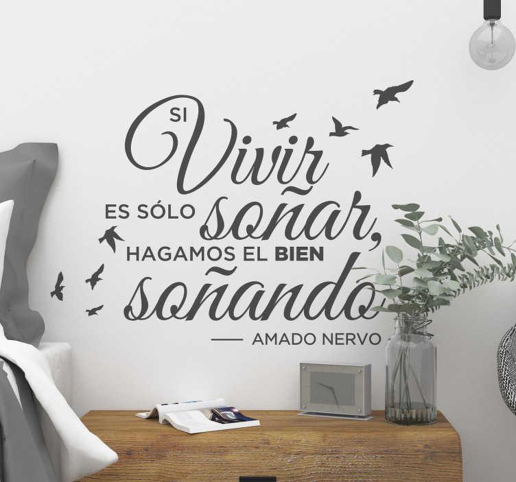 """TenVinilo. Vinilo frase Amado Nervo soñar. Pegatina formado por la frase """"Si vivir es sólo soñar hagamos el bien soñando"""" del poeta y escritor mexicano Amado Nervo. Envío Express en 24/48h."""