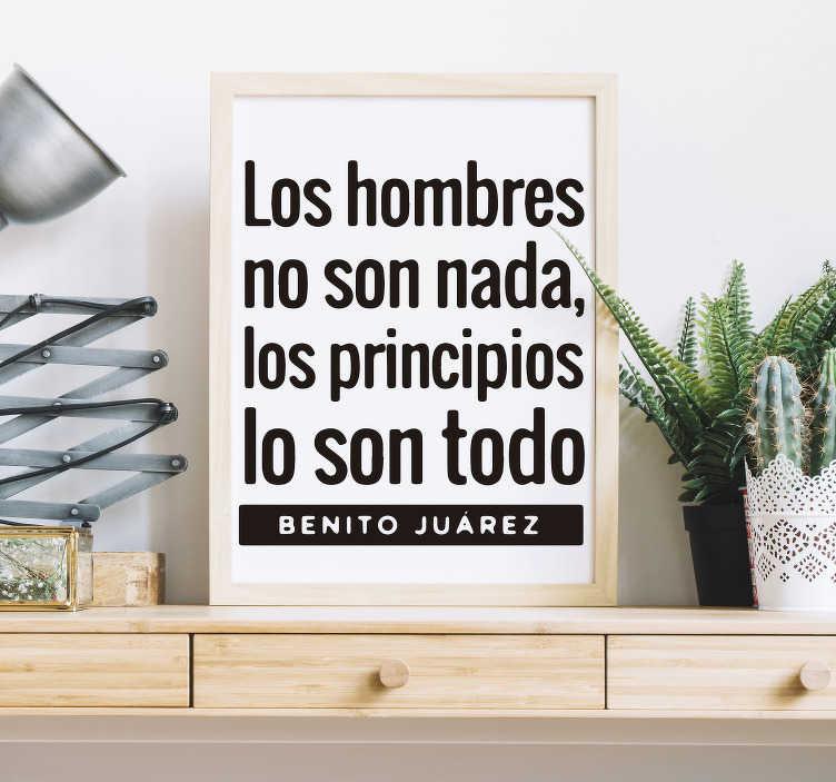 """TenVinilo. Vinilo frase célebre Benito Juárez. Vinilo formado por el texto """"Los hombres no son nada, los principios lo son todo"""" del abogado mexicano Benito Juarez. +50 Colores Disponibles."""