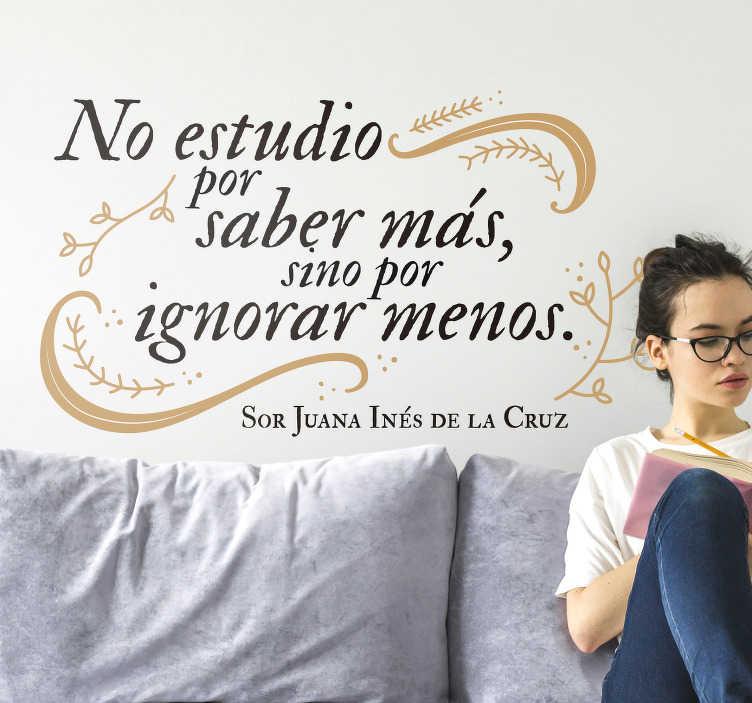TenVinilo. Vinilo frase célebre Sor Juana Inés. Original y elegante vinilo adhesivo formado por una frase célebre de la escritora mexicana Sor Juan Inés de la Cruz. Descuentos para nuevos usuarios.