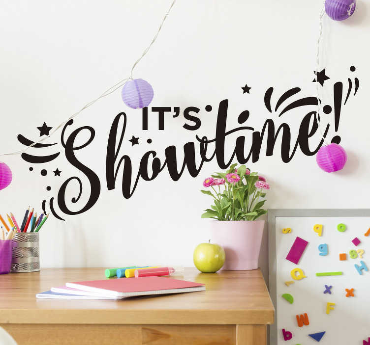 TenStickers. It´s Showtime Text Sticker. Remind yourself that it´s showtime with this superb wall text sticker, depicting those very simple words! Extremely long-lasting material.