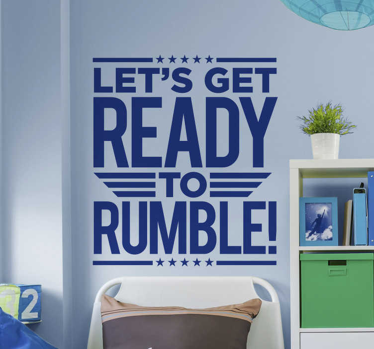 TenStickers. Let´s Get Ready to Rumble Home Wall Sticker. Pay tribute to the magic of Michael Buffer with this superb wall text sticker, depicting his iconic phrase! Choose your size.
