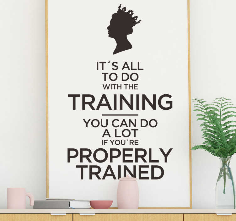 TenStickers. The Queen Training Quote Sticker. Remind yourself of the importance of training thanks to this superb wall quote sticker, depicting something from the Queen! Sign up for 10% off.
