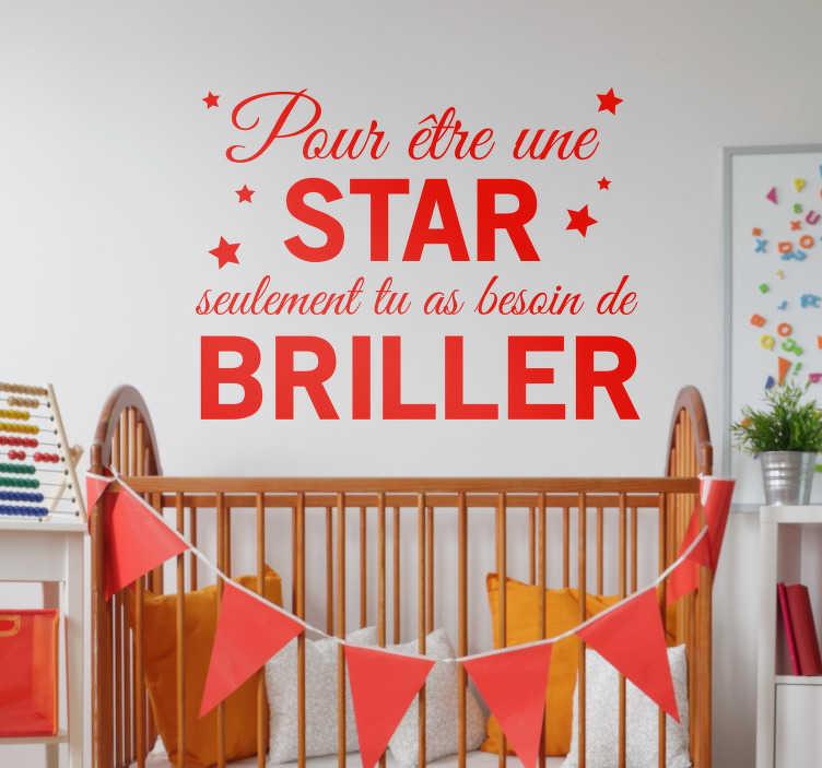 """TenStickers. Sticker Chambre Enfant Pour être une star. """"Pour être une star seulement tu as besoin de briller"""". Appliquez cette citation motivante et adorable sur les murs de la chambre de votre enfant !"""