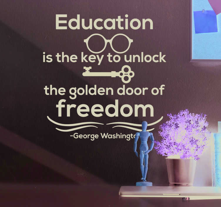 TenStickers. George Washington Education Quote Sticker. Remind yourself of the importance of education with this superb wall text sticker courtesy of George Washington! Choose your size.
