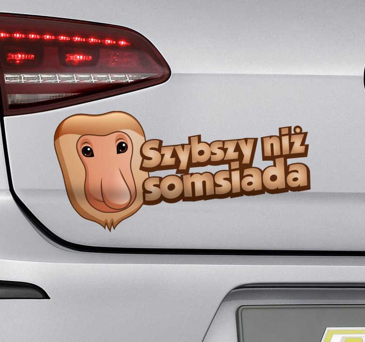 """TenStickers. Oklejanie samochodów Szybszy niż somsiada. Zamierzasz udekorować auto w interesujący sposób? Nasze naklejki na samochód z nosaczem i napisem """"Szybszy niż somsiada"""" to oryginalny pomysł!"""
