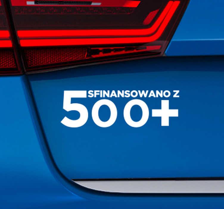 """TenStickers. Naklejka na samochód Sfinansowano z 500+. Chcesz udekorować auto w inny sposób? Nasze naklejki samochodowe z napisem """"Sfinansowano z 500+"""" pozwolą Ci to zrobić w niezwykle oryginalny sposób."""