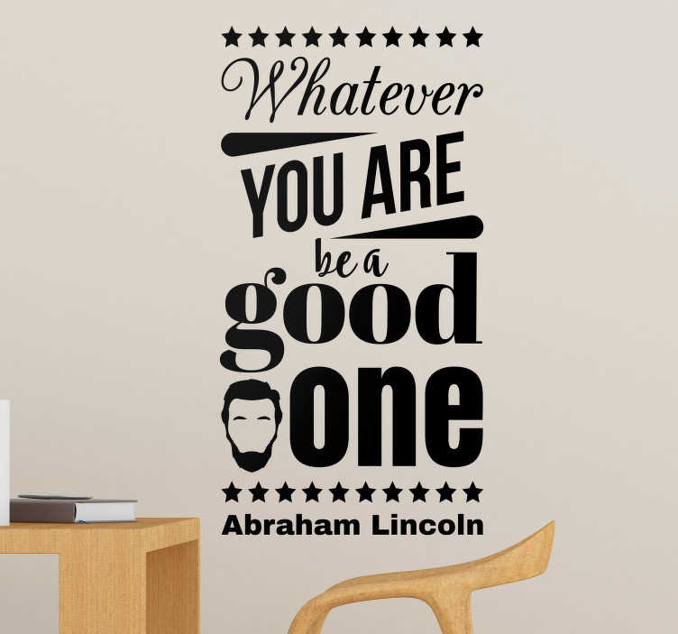 TenStickers. Abraham Lincoln Good One Quote Wall Sticker. Remind yourself to be brilliant at everything you do with this fantastic wall text sticker from Abraham Lincoln! Personalized stickers.