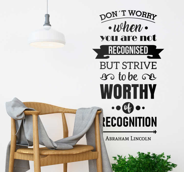 TenStickers. Abraham Lincoln Recognition Quote Sticker. Add some motivational decor to your home, courtesy of this fantastic wall quote sticker from Abraham Lincoln! Choose your size.