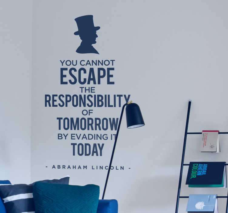 TenStickers. Abraham Lincoln Responsibility Wall Sticker. Make sure you always do those important tasks as quickly as possible with this fantastic quote wall sticker! Available in 50 colors.