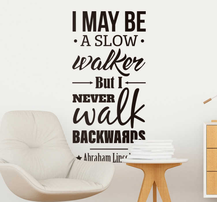 TenStickers. Abraham Lincoln Walk Quote Sticker. Remind yourself to persist with walking forward at all times with this absolutely fantastic wall quote sticker! Anti-bubble vinyl.