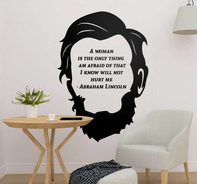 TenStickers. Abraham Lincoln Woman Quote Sticker. Pay tribute to the magic quoting power of Abraham Lincoln with this fantastically artistic wall text sticker! +10,000 satisfied customers.