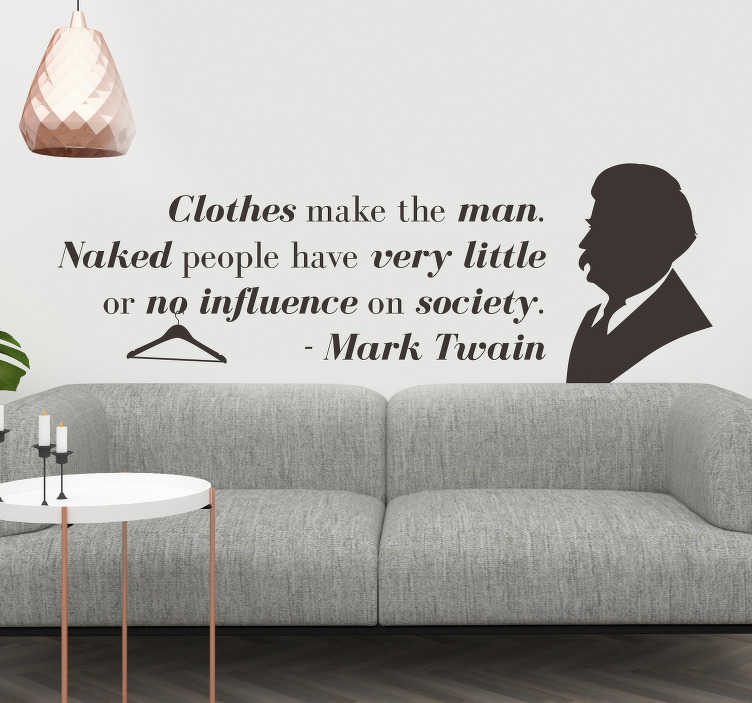 TenStickers. Mark Twain Clothes Wall Quote Sticker. Show everyone in your house the importance of fashion with this fantastic wall text sticker from Mark Twain! +10,000 satisfied customers.