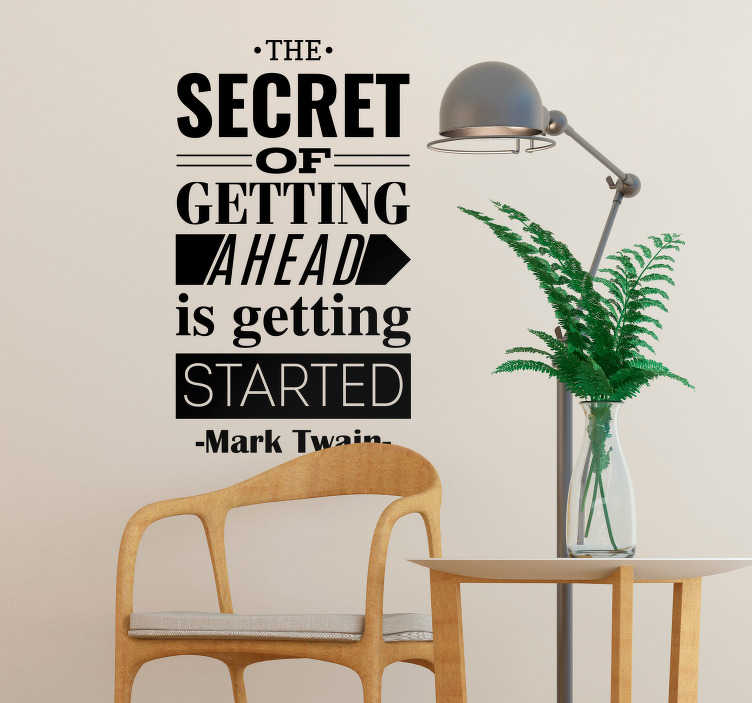 TenStickers. Mark Twain Getting Ahead Wall Text Sticker. Motivate yourself to get started on that pesky task which needs to be done, with this fantastic motivational sticker! Available in 50 colors.