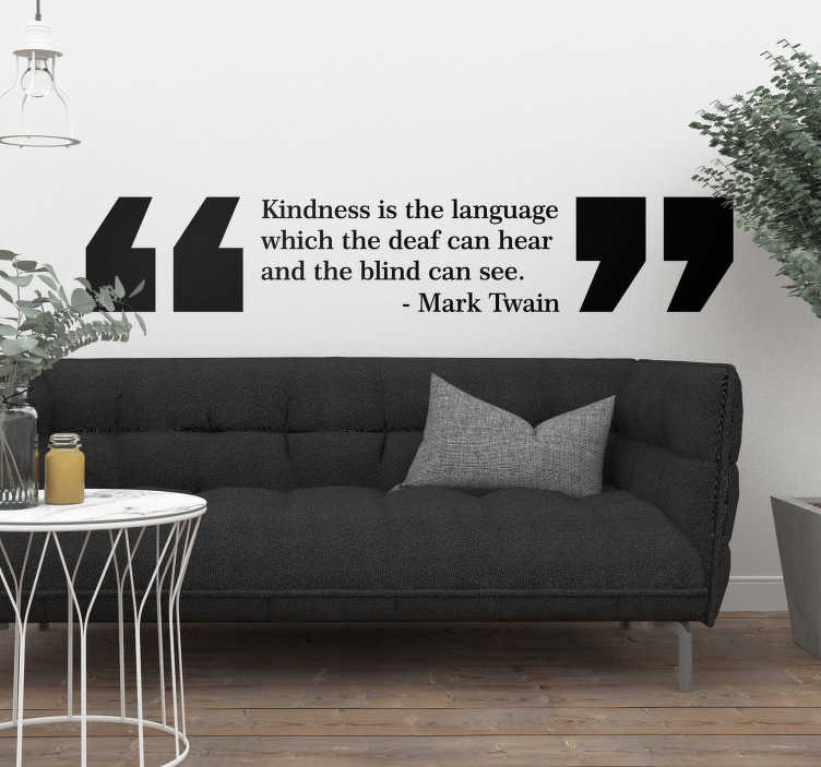 TenStickers. Mark Twain Kindness Living Room Wall Decor. Kindness is hugely important, which is why we have depicted this fantastic quote from Mark Twain on this wall quote sticker!