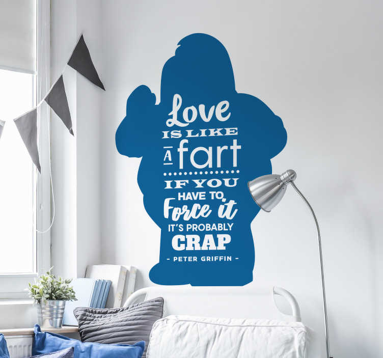 TenStickers. Peter Griffin Love Quote Sticker. Make your visitors think about love - While also laughing - with this eye-catching and fantastic wall text sticker! Personalised stickers.