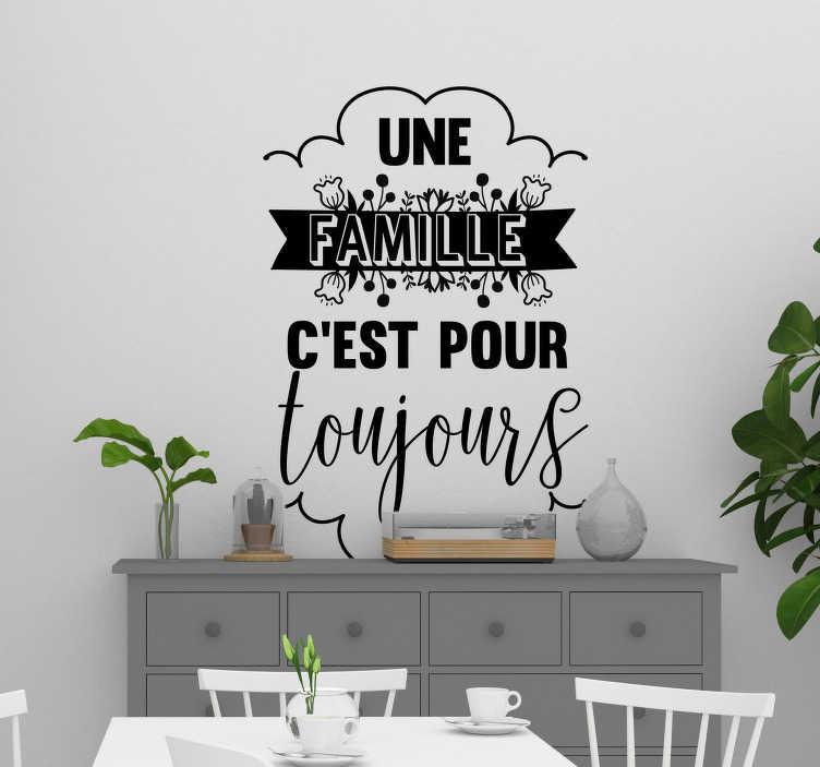 """TenStickers. Sticker Maison Une famille c'est pour toujours. """"Une famille c'est pour toujours"""" : inscrivez cette phrase dans vos coeurs et sur vos murs grâce à cet autocollant mural texte."""