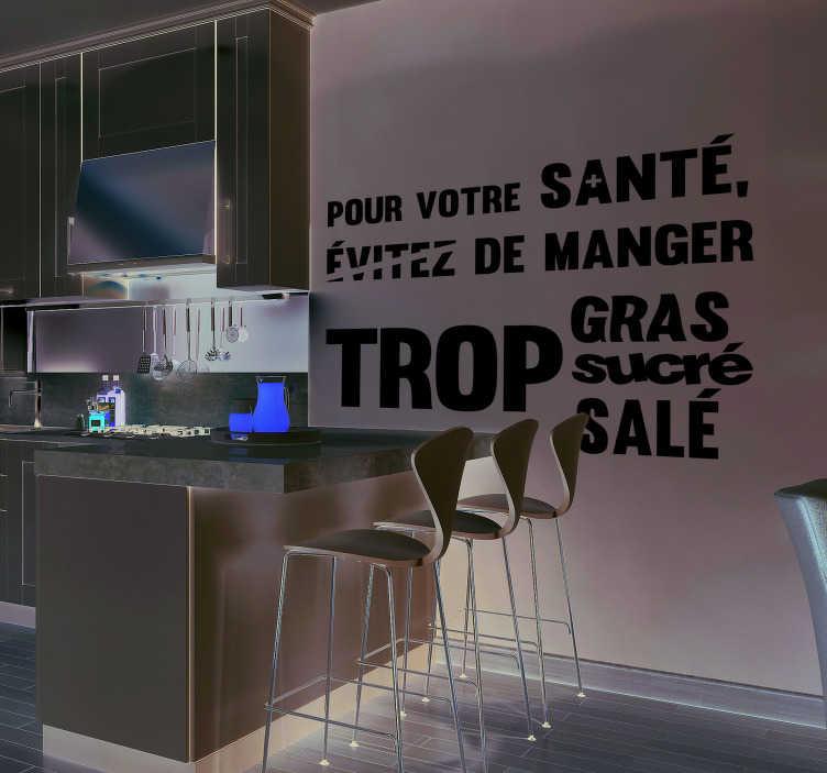"""TenStickers. Sticker Maison Pour Votre Santé. """"Pour votre santé, évitez de manger trop gras, trop sucré, trop salé"""", si vous croyez à ce message d'utilité publique, optez pour ce sticker texte !"""
