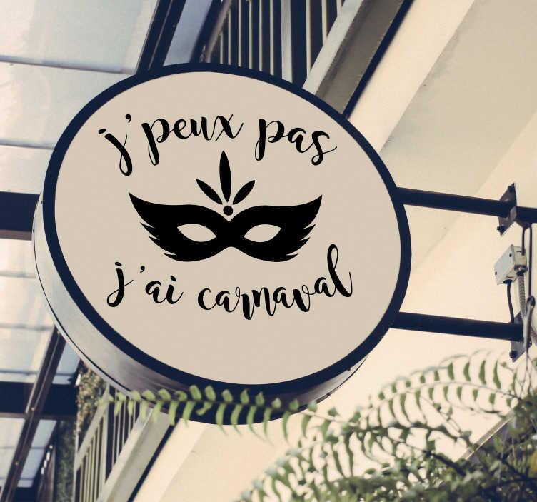TenStickers. Sticker Entreprise J'peux pas j'ai carnaval. Dans les périodes de fêtes de carnavals, quoi de mieux que ce sticker vitrophanie de texte accompagné d'une silhouette de masque ?