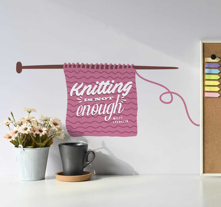 TenStickers. Miles Franklin Quote Wall Sticker. Remind yourself this knitting is never enough, thanks to this fantastic text sticker from Miles Franklin! Available in 50 colours.