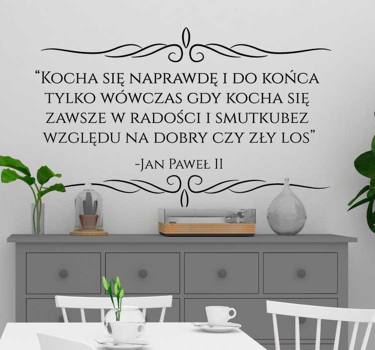 TenStickers. Naklejka na ścianę napisy Cytat Jan Paweł II. Naklejki na ścianę napisy do salonu to idealny i sprytny pomysł na intrygujące dekoracje Twojego domu. Sprawdź naklejkę z cytatem Jana Pawła II.