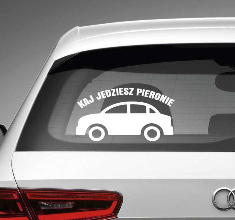 """TenStickers. Naklejka na ścianę napisy Kaj jedziesz pieronie. Chcesz ozdobić samochód w śmieszny sposób? Nasze naklejki na auto z śląskim napisem """"Kaj jedziesz pieronie"""" pozwolą Ci to zrobić w oryginalny sposób."""