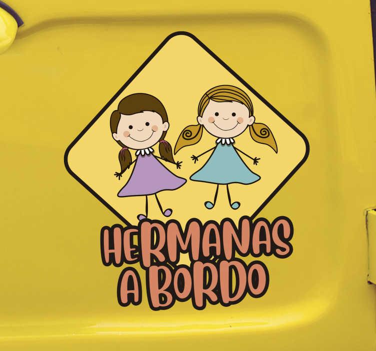 """TenVinilo. Vinilo frase hermanas a bordo. Pegatina para coche formada por el dibujo de dos niñas, acompañada del texto """"Hermanas a bordo"""". Vinilos Personalizados a medida."""