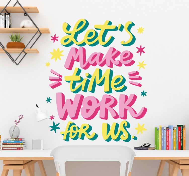 TenStickers. Sticker Motivation Let's Make Time Work For Us. Pour affronter chaque jour avec le sourire, rien de mieux qu'un sticker mural motivation pour votre bureau ou votre chambre !