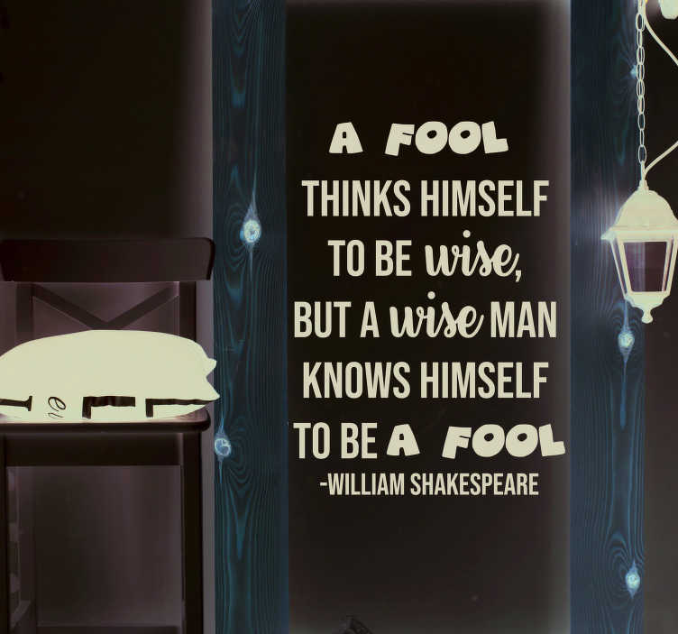 TenStickers. William Shakespeare Fool Living Room Wall Decor. William Shakespeare has produced many iconic quotes in his time, and this text sticker depicts yet another! Choose your size.