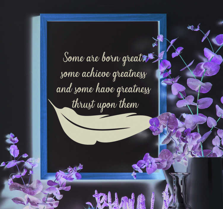 TenStickers. William Shakespeare Greatness Quote Sticker. Pay tribute to the greatness achieved by William Shakespeare, and the greatness you yourself can hope to achieve, with this superb quote sticker!