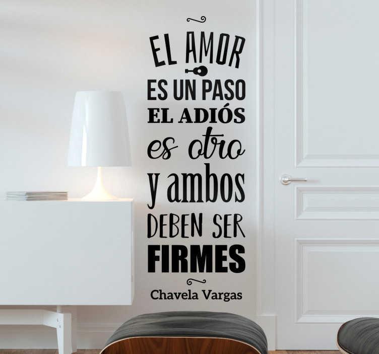 """TenVinilo. Vinilo pared El amor es un paso. Vinilo formado por el texto """"El amor es un paso, el adiós es otro y ambos deben ser firmes"""" de la cantante Chavela Vargas. Envío Express en 24/48h."""