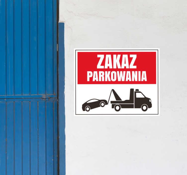 TenStickers. Naklejka z rysunkiem Znak zakaz parkowania. Ostrzegawcza naklejka mówiąca o odholowaniu pojazdu w przypadku zaparkowania w niedozwolonym miejscu. Sprawdź nasze naklejki ikony i oznaczenia.