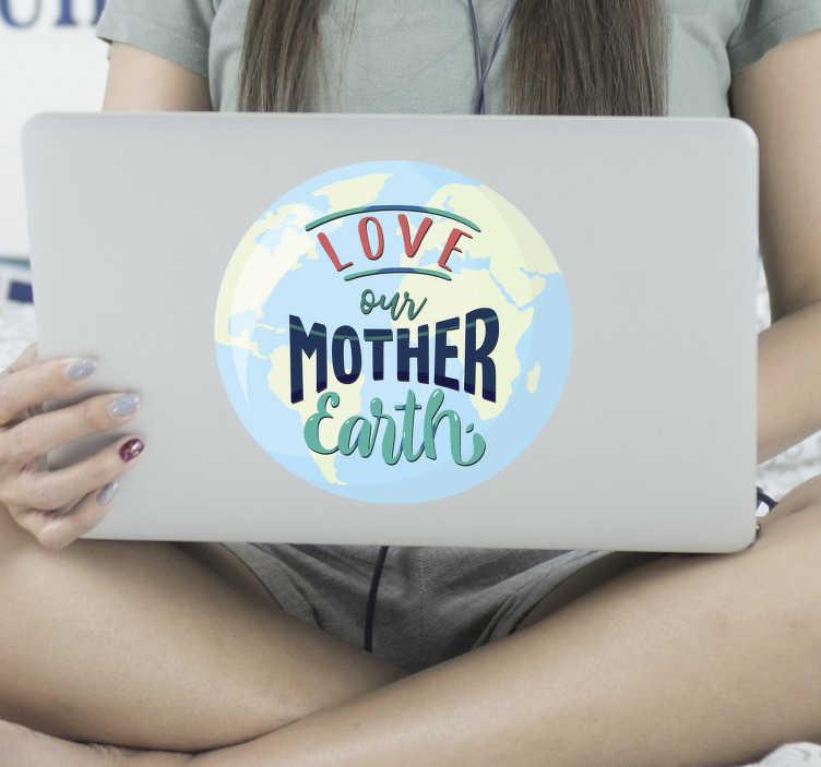 """TenStickers. Origineller Aufkleber Love Mother Earth. Auf der Suche nach einem Laptopsticker? Dann schaut euch den """"Love our Mother Earth"""" Sticker auf jeden Fall an. Perfekt für jeden Laptop."""