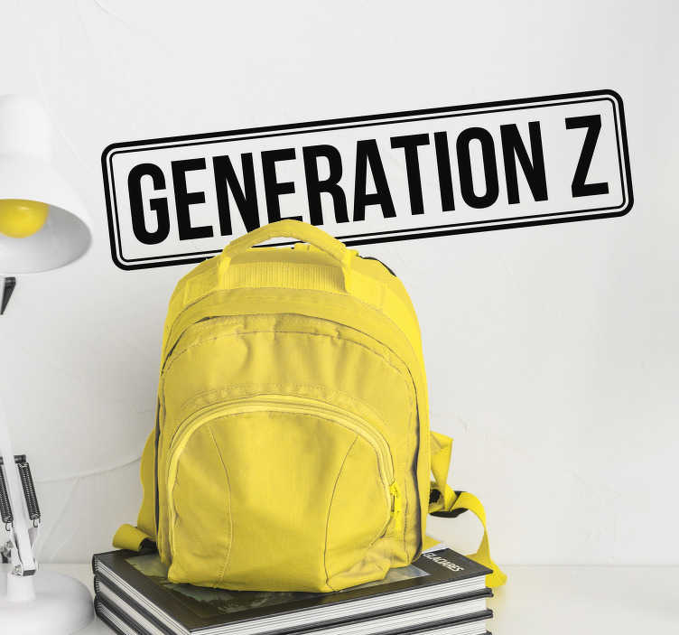 TenStickers. Generation Z Text Sticker. If you are a member of Generation Z then this text sticker might just be perfect for you! Ideal for your bedroom! Available in 50 colours.