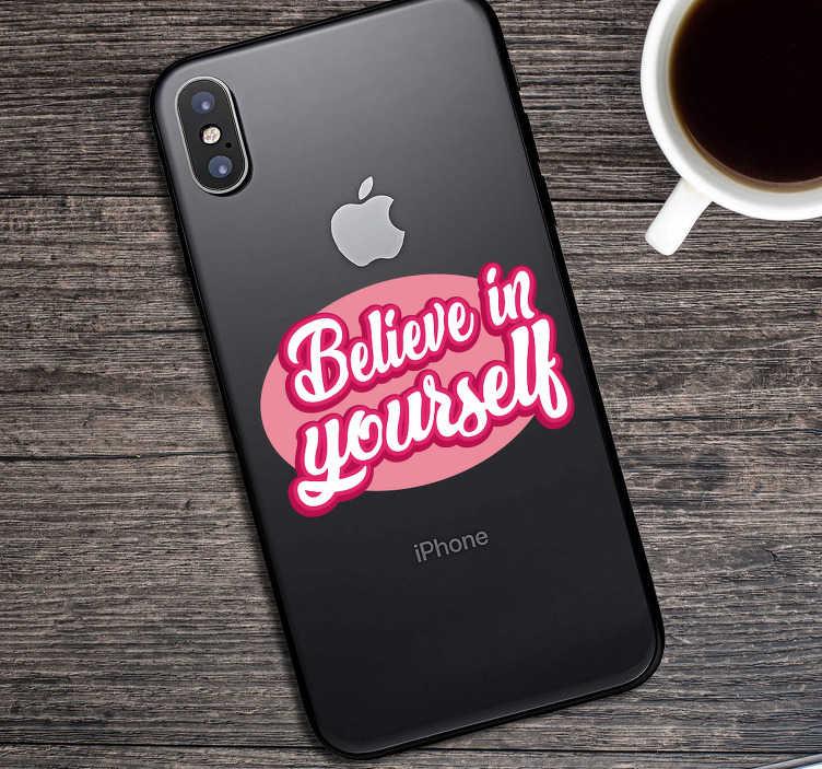"""TenStickers. Sticker Motivation Texte Believe in Yourself. Pour un sticker motivation désigné afin d'être appliqué sur le dos de votre iPhone, ce sticker texte """"Believe in Yourself"""" sera idéal."""