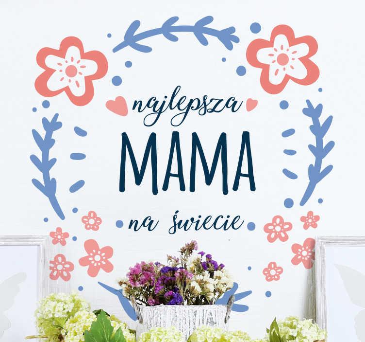 """TenStickers. Naklejka na ścianę Najlepsza mama na świecie. Naklejka z napisem """"Najlepsza mama na świecie"""" oraz motywem kwiatowym to ciekawy prezent dla mamy na Dzień  Matki i nie tylko. Różne rozmiary."""
