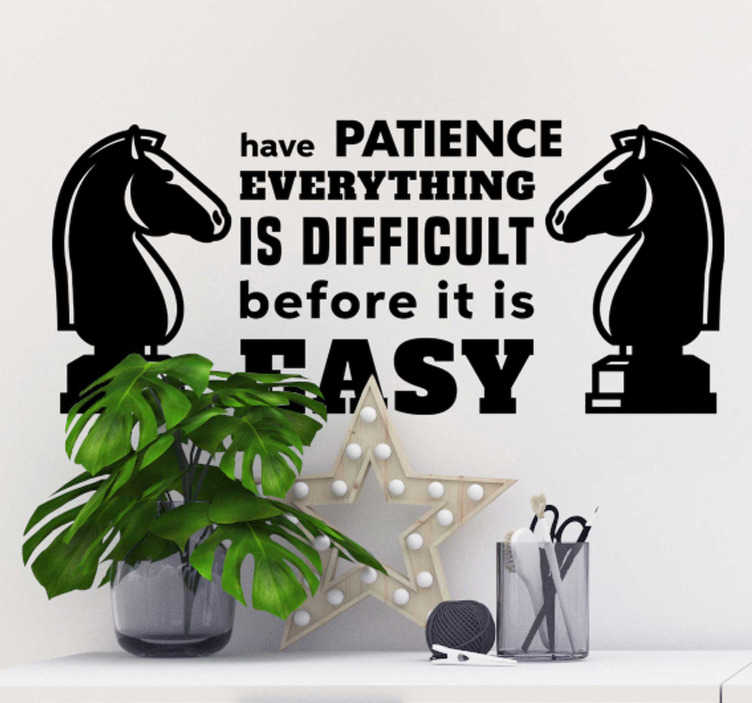TenStickers. Horse Patience motivational sticker. Motivational text wall sticker with the design of two chess  knights and a quote that says''  Have patience everything is difficult before it is easy''.