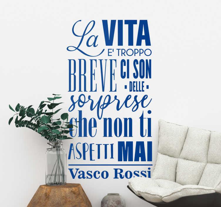 """TenStickers. Adesivo murale canzone Vasco Rossi. Sei un fan di Vasco Rossi? Allora scopri questa scritta adesiva, con i versi """"La vita e' troppo breve, ci son delle sorprese che non ti aspetti mai"""""""